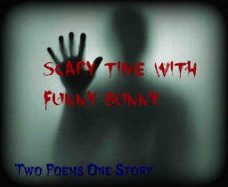 Scary Time with funny bunny [Two Poems and One Story] Minecraft Blog