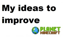 My ideas to improve PMC Minecraft Blog Post