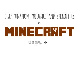 Discrimination, Prejudice and Stereotypes. Minecraft Blog