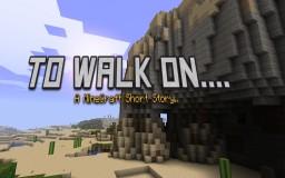 To Walk On.... -- A Mine Craft Short Story. Minecraft Blog