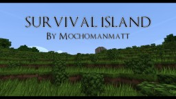 Survival Island By Mochomanmatt v1.2.5 Minecraft Map & Project