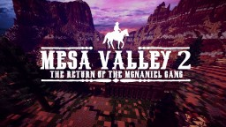 MESA VALLEY 2: THE RETURN OF THE MCNANIEL GANG Minecraft Map & Project