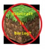 Why has Minecraft become boring?