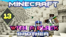 Minecraft With A Black Brother - Sand Biome and Villagers - Ep 13 Minecraft Blog Post