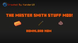 [1.7.10 -> 1.8] V1.1 (Unfinished) Master Smith Mod ~ Strike while the iron is hot! Minecraft Mod