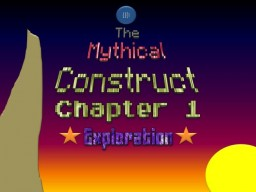 The Mythical Construct [Chapter 1: Exploration] Minecraft Blog