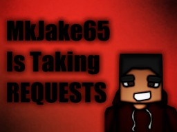 MkJake65 is taking requests!