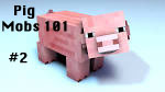 Minecraft: All About the Pig (Mobs 101) #2