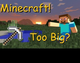 Minecraft - Too Big? Minecraft Blog Post
