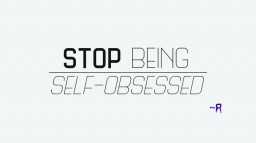 Don't be self-obsessed [P.S. you all got rekt] [its really more of 3 year thing] Minecraft Blog Post