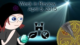 Week in Review - Week of April 5, 2015 Minecraft