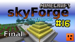 Skyforge Skyblock #16 - Final Minecraft Blog Post