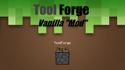 "[WIP] ToolForge - Vanilla ""Mod"""