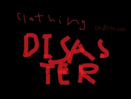 Clothing DISASTER (poem/song thing)