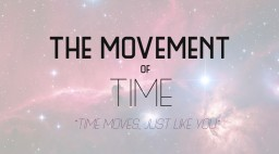 [Concept] The Movement of Time - Time only passes when you move