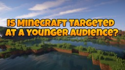 Is Minecraft Targeted At A Younger Audience? Minecraft