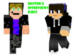 Master G interviews Djb22 Minecraft
