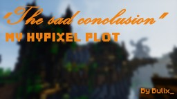 """""""The sad conclusion""""   My Hypixel plot Minecraft Map & Project"""