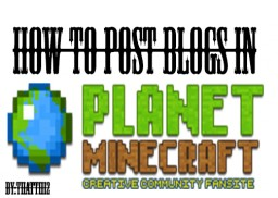 How to post blogs in Planet Minecraft! Minecraft Blog Post