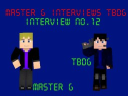 Master G Interviews TBDG Minecraft Blog Post