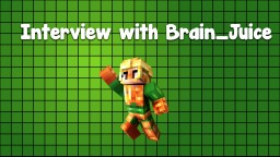 An Interview with Brain_Juice Minecraft Blog Post