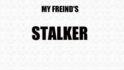 My friend's stalker (True Story #1) Minecraft Blog Post