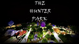 The Hunter Park (INPORTANT TO READ BIG CHANGE!) Minecraft Map & Project