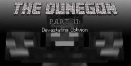 The Dungeon Part II: Devastating Oblivion Minecraft Map & Project