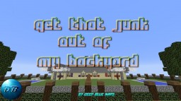 Get That Junk OUt of My Backyard 1.8 minigame Minecraft Map & Project