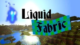 Liquid Fabric [1.8+] Minecraft