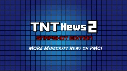 TNTNews 2: Snapshot Edition! [More Minecraft News on PMC!] [Waiting for 1.9 News]