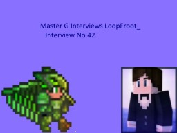 Master G Interviews Loopfroot_ Minecraft