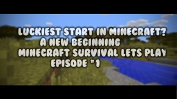 Minecraft Lets Play [Luckies start ever?!] Minecraft Blog Post