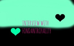 ~Interview with........ FONDANTROYALITY!~ Minecraft Blog Post