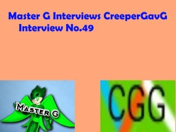 Master G Interviews CreeperGavG