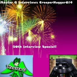 Master G Interviews CreeperHugger814      50th Interview! Minecraft Blog
