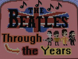 The Beatles Through The Years (1960-2013) Minecraft Map & Project