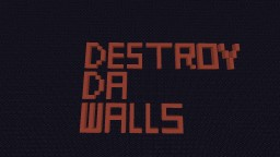Destroy Da Walls