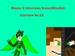 Master G Interviews SnowyMilkyBob Minecraft