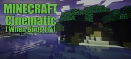 Cinematic [When Birds Fly] Minecraft Blog