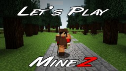 Let's Play MineZ | The Big Update Minecraft Blog