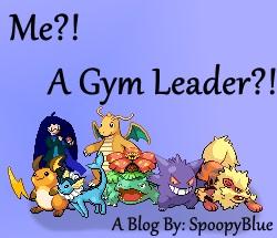 | Spoopy | Me?! A Gym Leader?!