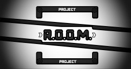 Project R.O.O.M. Minecraft Map & Project