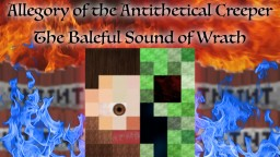 Allegory of the Antithetical Creeper - The Baleful Sound of Wrath Minecraft Blog Post