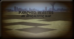 Parched Wastes [Apocalyptic Wasteland] Minecraft Map & Project