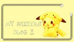 My Scribble Blog 1! Minecraft Blog Post