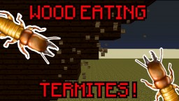 WOOD EATING TERMITES ! Minecraft