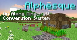 Alphesque - An Alpha Mechanic Conversion Minecraft Map & Project