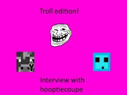 Interview with hooptiecoupe - Troll Edition!!! Minecraft Blog Post