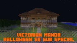 Victorian Manor (Halloween 50 Sub Special) Minecraft Map & Project